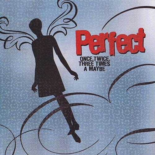 "Perfect ""Once, Twice, Three Times A Maybe"" (2004)"