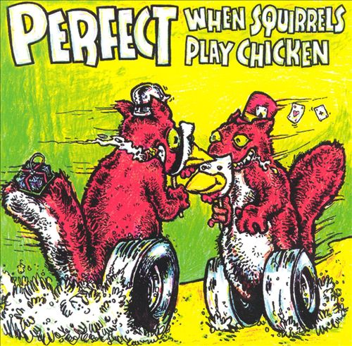 "Perfect ""When Squirrels Play Chicken"" (1996)"