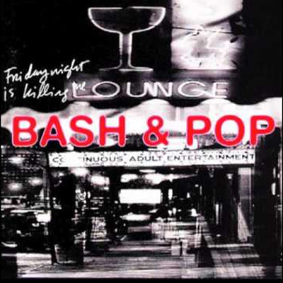 "Bash & Pop ""Friday Night Is Killing Me"" (1993)"