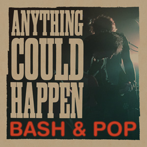 "Bash & Pop ""Anything Could Happen"" (Pre-Order Now Available)"